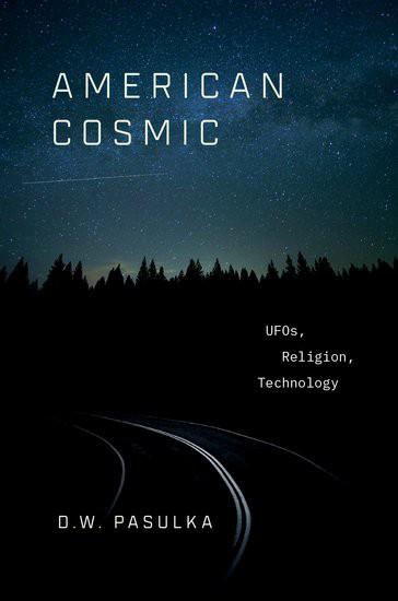 American Cosmic - UFOs, Religion, Technology - Diana Pasulka